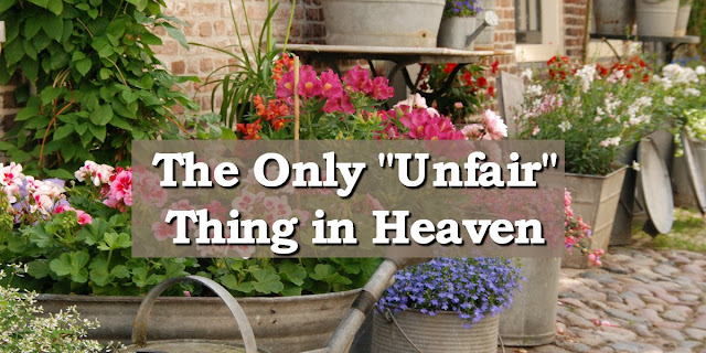 """Do You Know What Will Be """"Unfair"""" in Heaven? It's a Good Thing!"""