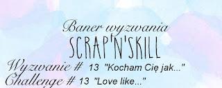 http://scrapandskill.blogspot.ie/2017/01/wyzwanie-kocham-cie-jak.html