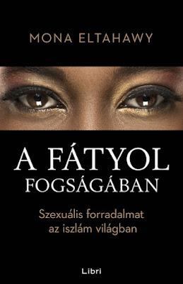 Mona Eltahawy – A fátyol fogságában (Szexuális forradalmat az iszlám világban) könyves vélemény, könyvkritika, recenzió, könyves blog, könyves kedvcsináló