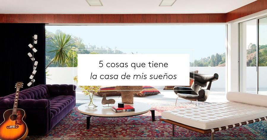 5 cosas que tiene la casa de mis sue os blog decoraci n for Cosas para decorar la casa