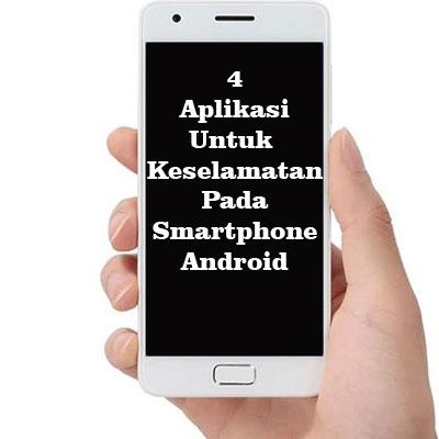 4 Aplikasi Untuk Keselamatan Pada Smartphone Android