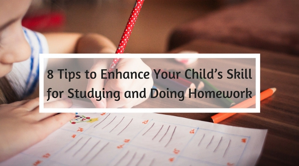 8 Tips to Enhance Your Child's Skill for Studying and Doing Homework