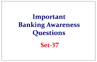 Important Banking Awareness Quiz for Upcoming Bank PO and Clerk Exams Set-37