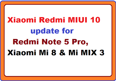 Xiaomi Redmi MIUI 10 update for Redmi Note 5 Pro, Xiaomi Mi 8 & Mi MIX 3