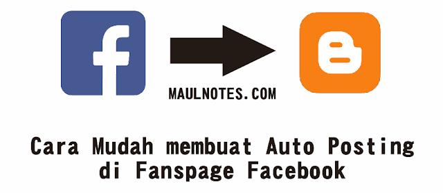 Cara Mudah membuat Auto Posting di Fanspage Facebook - MAULNOTES.COM