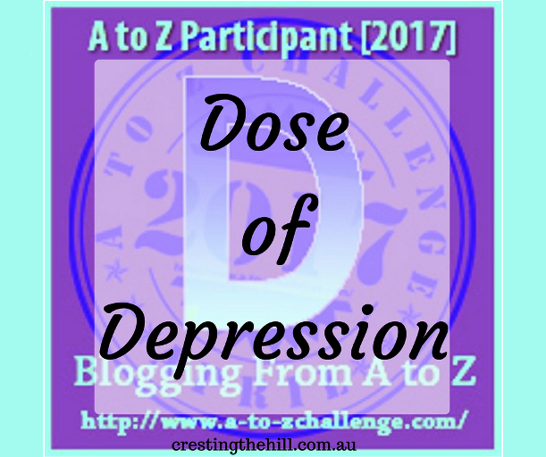 The A-Z Challenge ~ Why Midlife's Fabulous ~ Dealing with a Dose of Depression