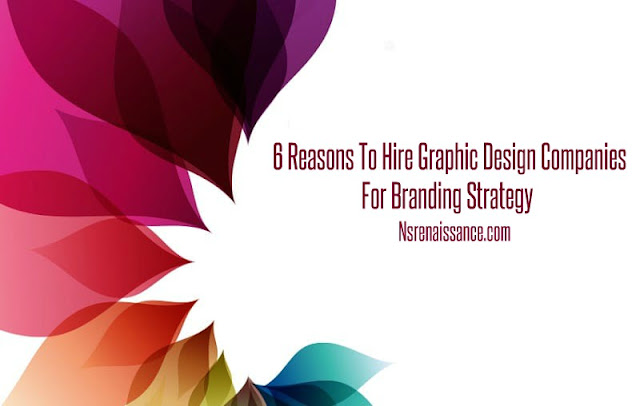 6 Reasons To Hire Graphic Design Companies For Branding Strategy