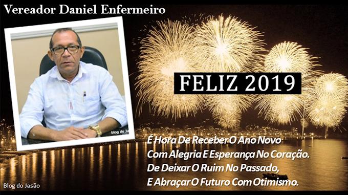 Vereador Daniel Enfermeiro, Vamos fazer desta virada de ano  um recomeço de tudo que é bom, Feliz 2019.