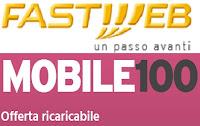 Offerte ricaricabili Fastweb: Mobile 100, quanto costa, cosa offre, come attivarla