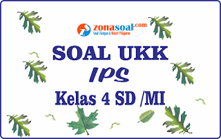 Bahan Soal UKK IPS Kelas 4 SD Terbaru Plus Kunci Jawaban 2018