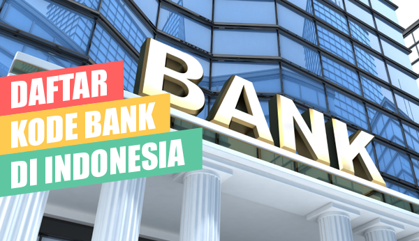 Daftar Lengkap Kode Bank di Seluruh Indonesia