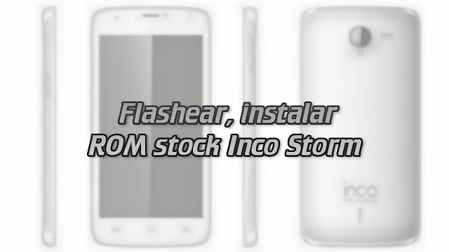 Flashear, instalar ROM stock Inco Storm con SP Flash Tool