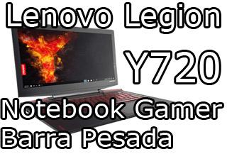 Notebook Gamer Lenovo Legion Y720 review analise avaliação