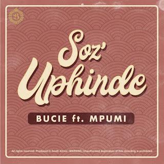 Bucie Feat. Mpumi - Soz'Uphinde (2018) [DOWNLOAD]