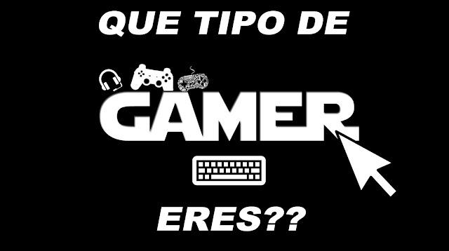 Que tipo de gamer eres?