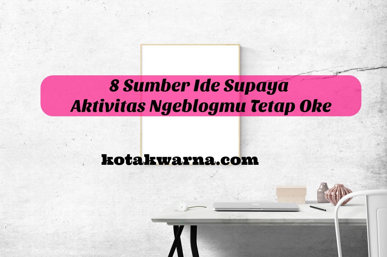 8 Sumber Ide Supaya AKtivitas Ngeblogmu Tetap Ok
