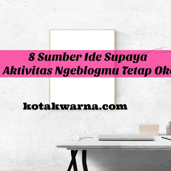 8 Sumber Ide Supaya Aktivitas Ngeblogmu Tetap Oke