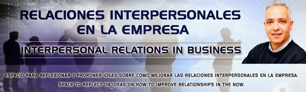 RELACIONES INTERPERSONALES EN LA EMPRESA   -   INTERPERSONAL RELATIONS IN BUSINESS