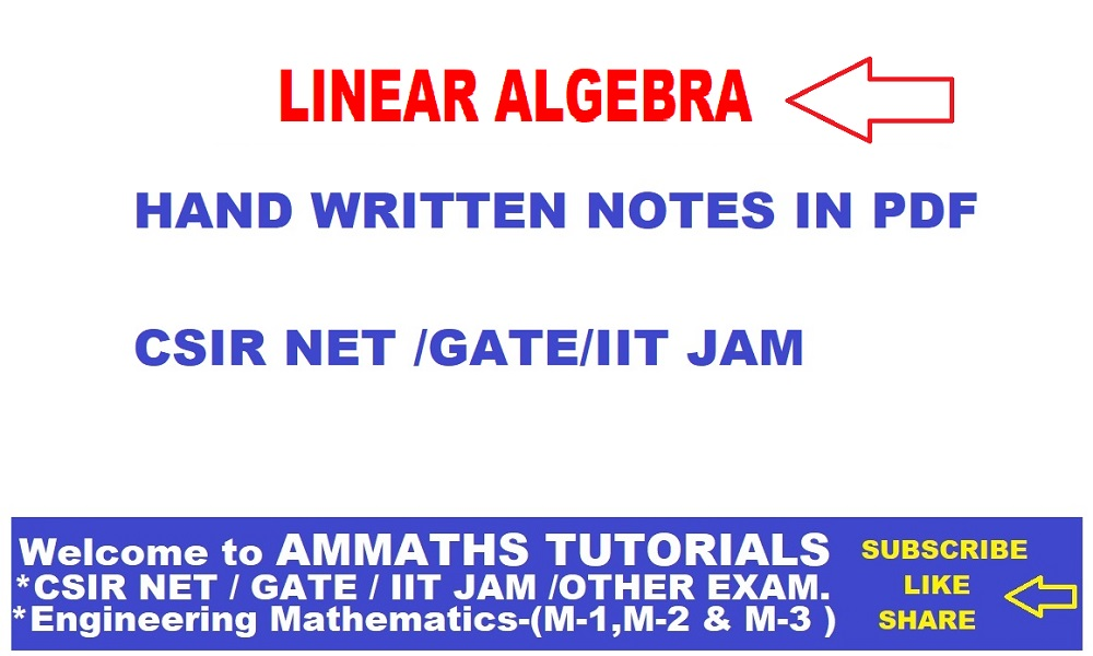 AMMATHS TUTORIALS : LINEAR ALGEBRA HAND WRITTEN NOTES IN PDF FOR