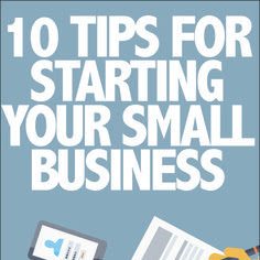 10 TIPS FOR STARTING YOUR SMALL BUSINESS