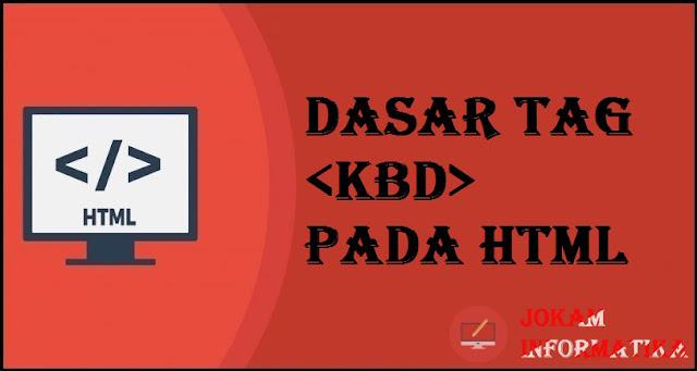 Dasar Atribut Tagging <kbd> Pada Bahasa Pemrograman HTML - JOKAM INFORMATIKA