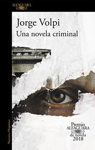 Una novela criminal (Premio Alfaguara de novela 2018)