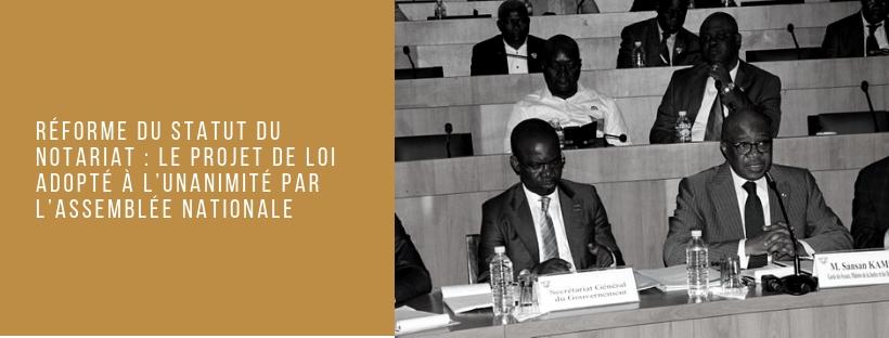 Réforme du statut du notariat : le Projet de loi adopté à l'unanimité par l'Assemblée Nationale
