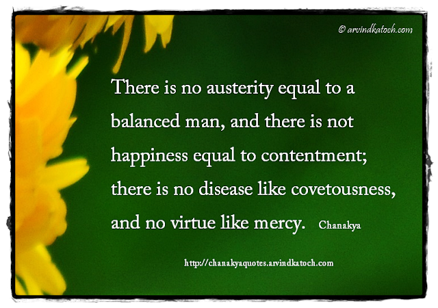 Chanakya, Wise Quote, Niti, Mercy, Covetness, happiness, contentment,