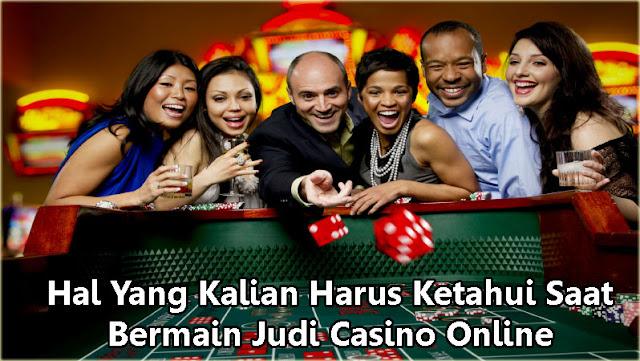 Hal Yang Kalian Harus Ketahui Saat Bermain Judi Casino Online