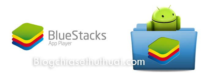 Phần mềm giả lập ứng dụng Android cho máy tính BlueStacks 2