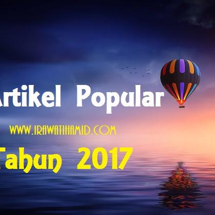 9 ARTIKEL POPULAR www.irawatihamid.com TAHUN 2017