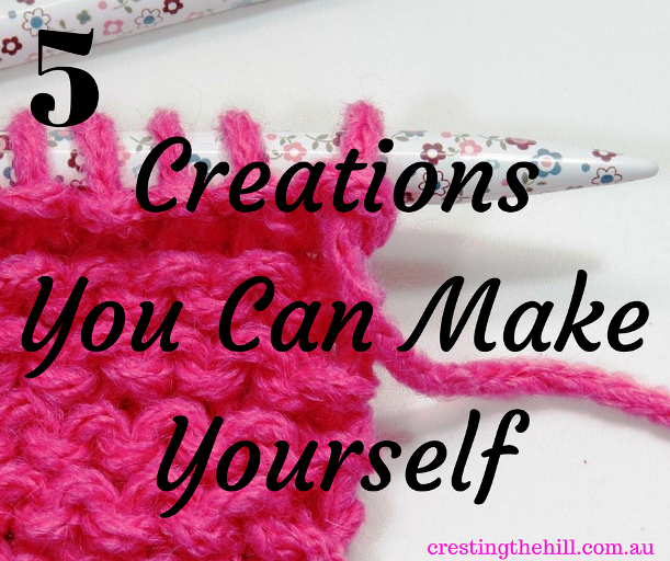 You may not be the craftiest kid on the block, but here's five things we can all create in our lives