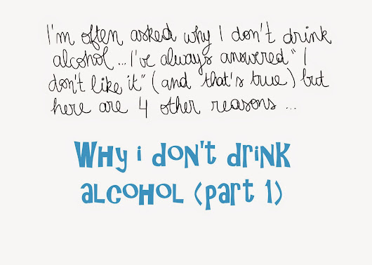 Why I don't drink alcohol (part 1)