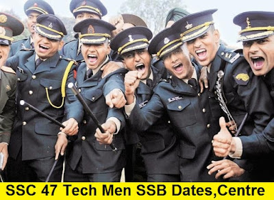 SSC 47 Tech Men SSB Dates, Centre Allotment and Merit List