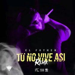 Descargar El Fother – Tu No Vive Asi (Remix)