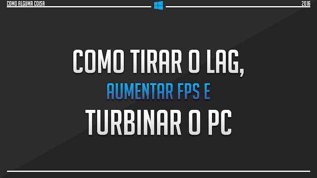 Como tirar o lag, aumentar FPS e turbinar o PC