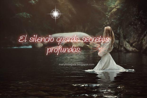 El silencio no es una amenaza a la soledad, es un excelente lugar de encuentro y conexión con lo más profundo de nuestro ser. El silencio guarda secretos profundos. Quiero aprender todos los secretos que guarda el silencio. Quiero aprender lo que de verdad significan las miradas y las sonrisas...