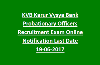 KVB Karur Vysya Bank Probationary Officers Recruitment Exam Online Notification Last Date 19-06-2017