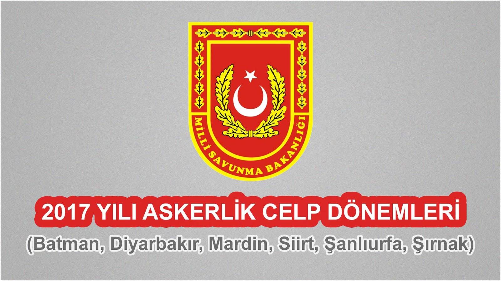 2017 Yılı Diyarbakır, Mardin, Şanlıurfa Askerlik Celp Dönemleri