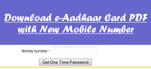 Download e-Aadhaar PDF with New Mobile Number