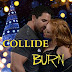Review - 5 Stars - Collide & Burn by Claudy Conn  @Claudyconn