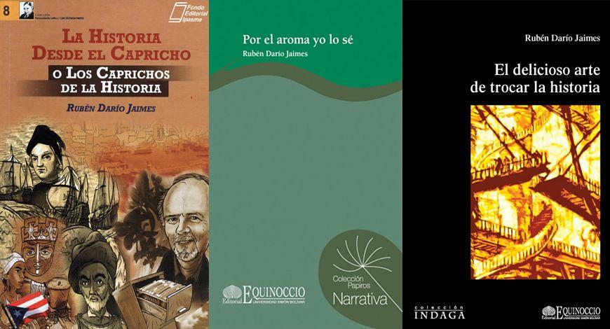 Libros de Rubén Darío Jaimes: La Historia Desde el Capricho, Por el aroma yo lo sé y El Delicioso Arte de Trocar la Historia