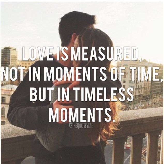 Love is measured not in moments of time but in timeless moments - inspirational love quotes
