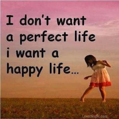 Quotes About Life And Happiness Tumblr: i don't want a perfect life i want a happy ;life