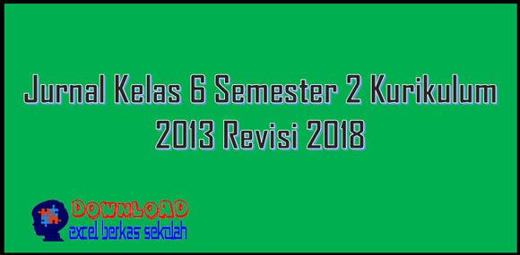 Jurnal Kelas 6 Semester 2 Kurikulum 2013 Revisi 2018