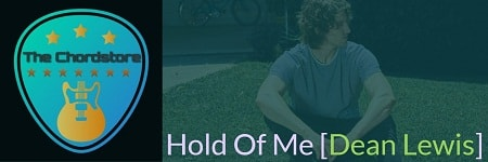 HOLD OF ME Guitar Chords | [DEAN LEWIS] A Place We Knew
