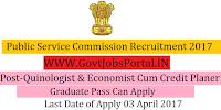 Public Service Commission Recruitment 2017–Economist-cum-Credit Planer, Quinologist & Assistant Quinologist