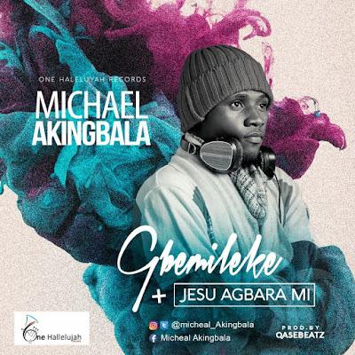 Music: Micheal Akingbala - Gbemileke and Jesu Agbara Mi @akingbalamike @GospelHotspot