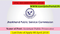 Jharkhand Public Service Commission Recruitment 2018- Assistant Public Prosecutor
