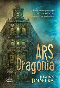 """""""Ars dragonia"""" Joanna Jodełka"""